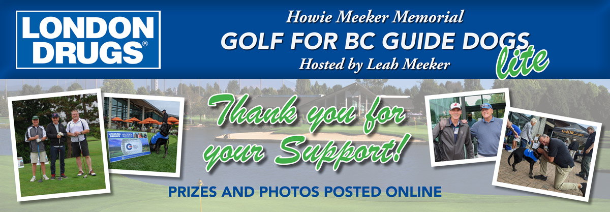 THANK YOU golfers and sponsors! Prizes and photos are now posted online from London Drugs Howie Meeker Memorial Golf for BC Guide Dogs
